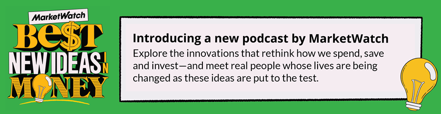 Introducing a new podcast by MarketWatch. Explore the innovations that rethink how we spend, save and invest--and meet real people whose lives are being changed as these ideas are put to the test.